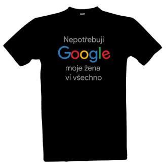 Tričko s potiskem Nepotřebuji Google, moje žena ví všechno