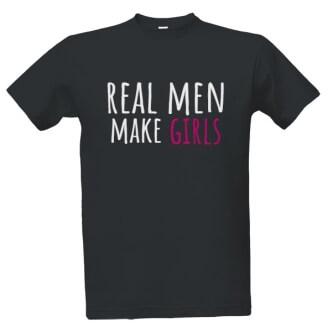 Tričko s potiskem pro tatínky Real men make girls