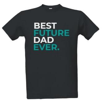 Tričko s potiskem pro tatínky Best future dad ever